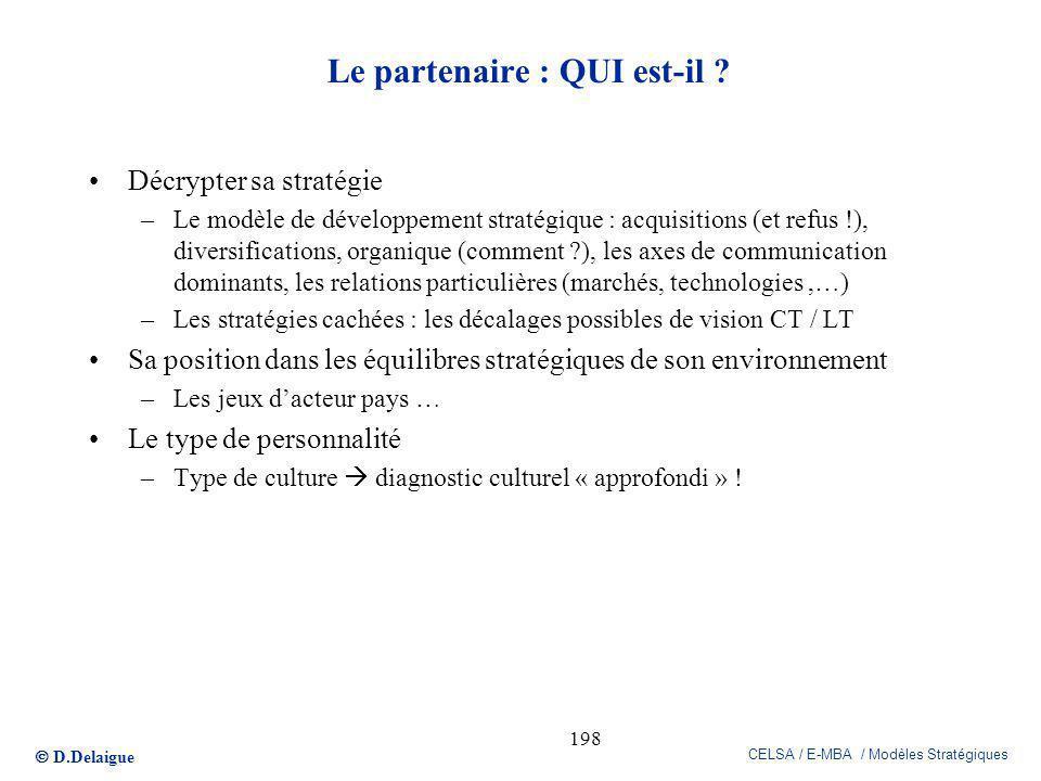 D.Delaigue CELSA / E-MBA / Modèles Stratégiques 198 Le partenaire : QUI est-il ? Décrypter sa stratégie –Le modèle de développement stratégique : acqu