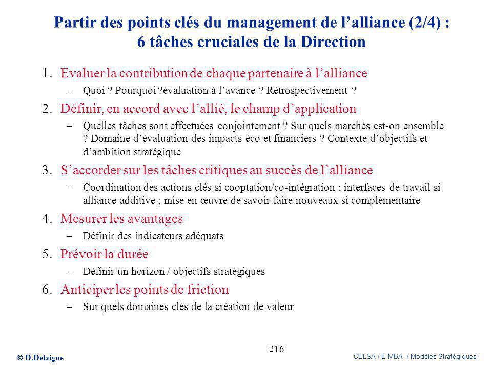 D.Delaigue CELSA / E-MBA / Modèles Stratégiques 216 Partir des points clés du management de lalliance (2/4) : 6 tâches cruciales de la Direction 1.Eva