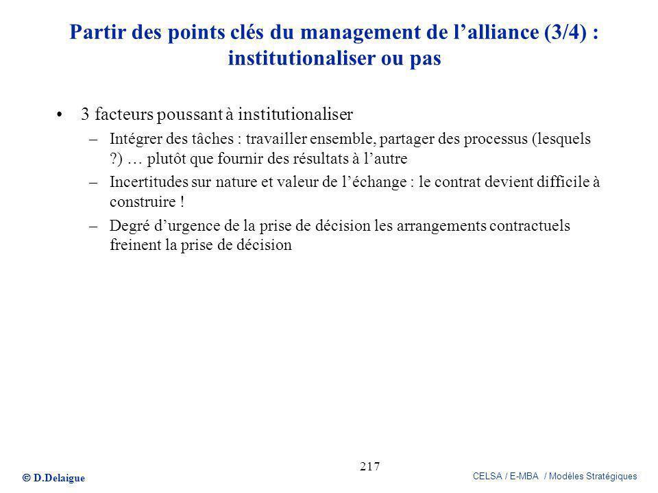 D.Delaigue CELSA / E-MBA / Modèles Stratégiques 217 Partir des points clés du management de lalliance (3/4) : institutionaliser ou pas 3 facteurs pous