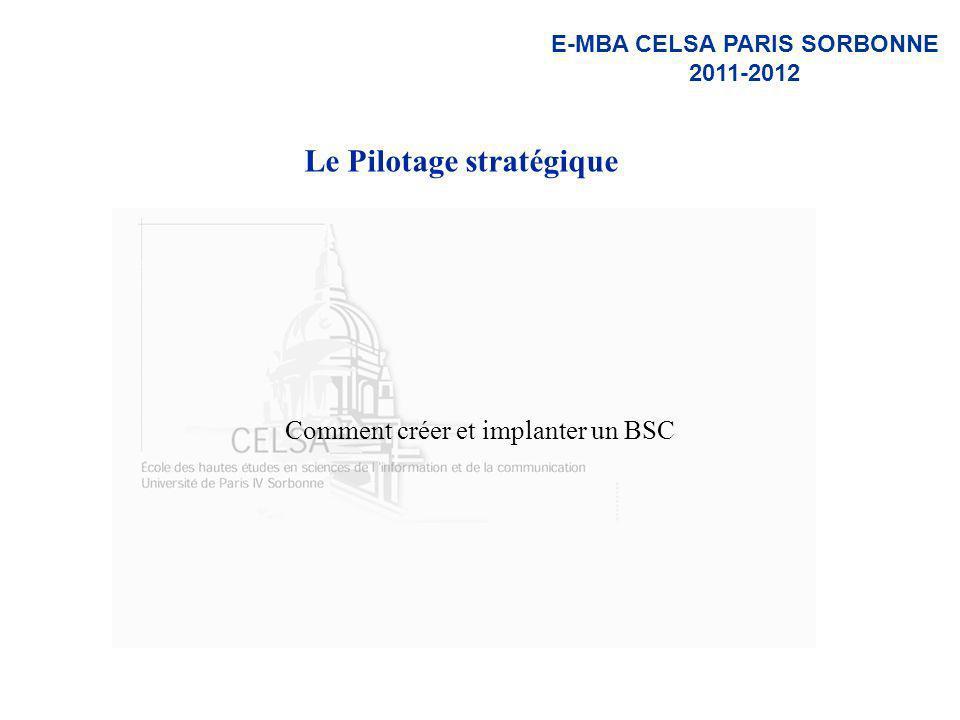 E-MBA CELSA PARIS SORBONNE 2011-2012 Le Pilotage stratégique Comment créer et implanter un BSC