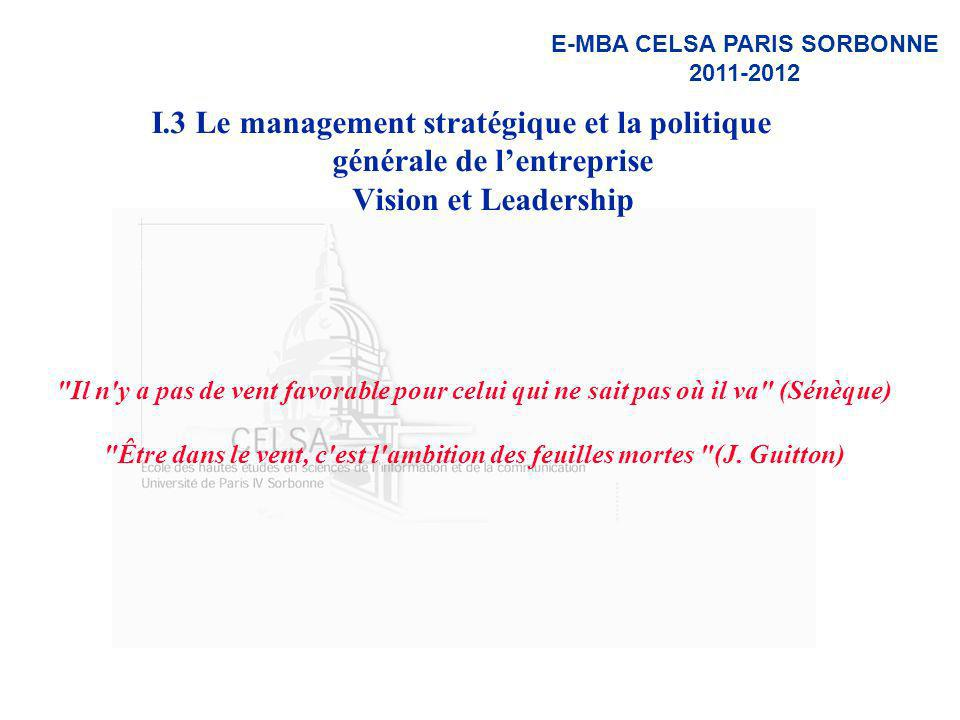 E-MBA CELSA PARIS SORBONNE 2011-2012 I.3 Le management stratégique et la politique générale de lentreprise Vision et Leadership