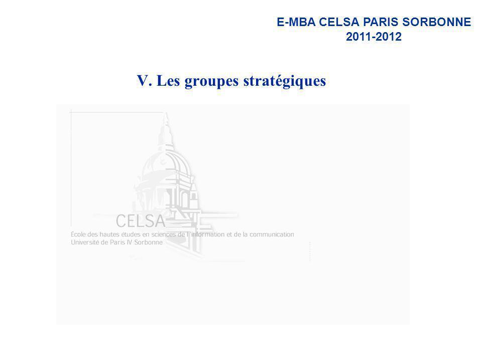 E-MBA CELSA PARIS SORBONNE 2011-2012 V. Les groupes stratégiques