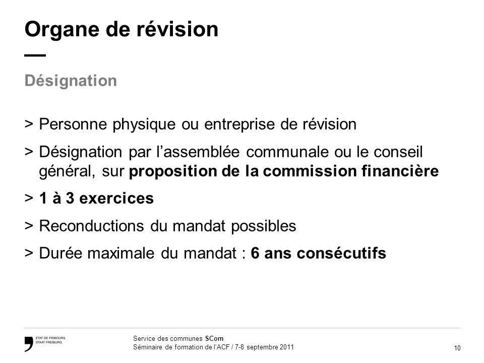 10 Service des communes SCom Séminaire de formation de l'ACF / 7-8 septembre 2011 Organe de révision >Personne physique ou entreprise de révision >Dés
