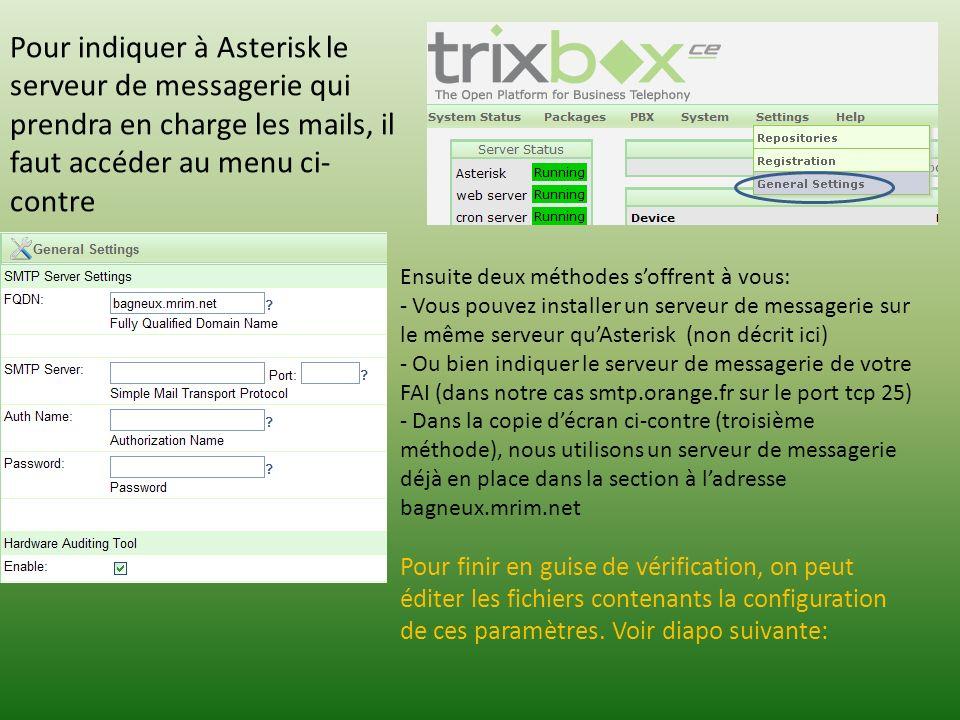 Pour indiquer à Asterisk le serveur de messagerie qui prendra en charge les mails, il faut accéder au menu ci- contre Ensuite deux méthodes soffrent à