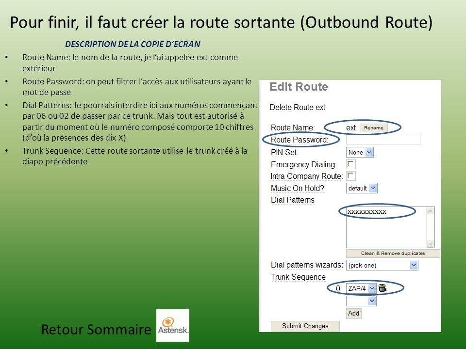 Pour finir, il faut créer la route sortante (Outbound Route) DESCRIPTION DE LA COPIE DECRAN Route Name: le nom de la route, je lai appelée ext comme e