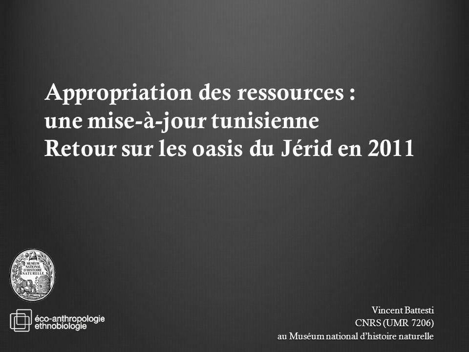Appropriation des ressources : une mise-à-jour tunisienne Retour sur les oasis du Jérid en 2011 Vincent Battesti CNRS (UMR 7206) au Muséum national dh