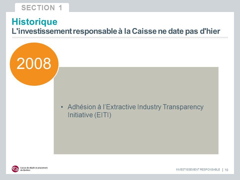 Historique L investissement responsable à la Caisse ne date pas d hier Adhésion à lExtractive Industry Transparency Initiative (EITI) 10 INVESTISSEMENT RESPONSABLE SECTION 1