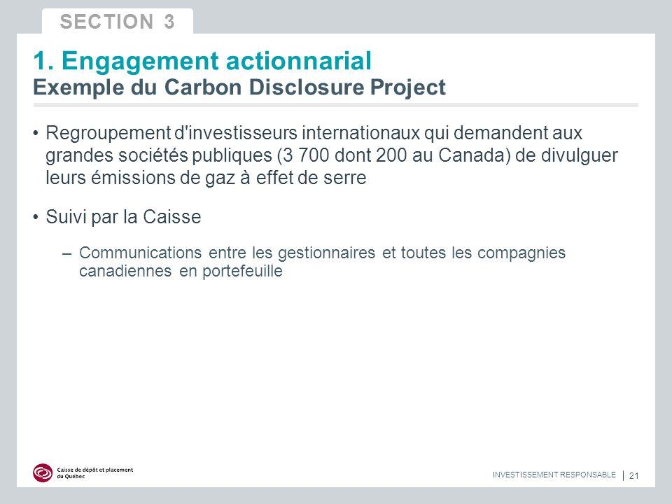 21 INVESTISSEMENT RESPONSABLE 1. Engagement actionnarial Exemple du Carbon Disclosure Project Regroupement d'investisseurs internationaux qui demanden