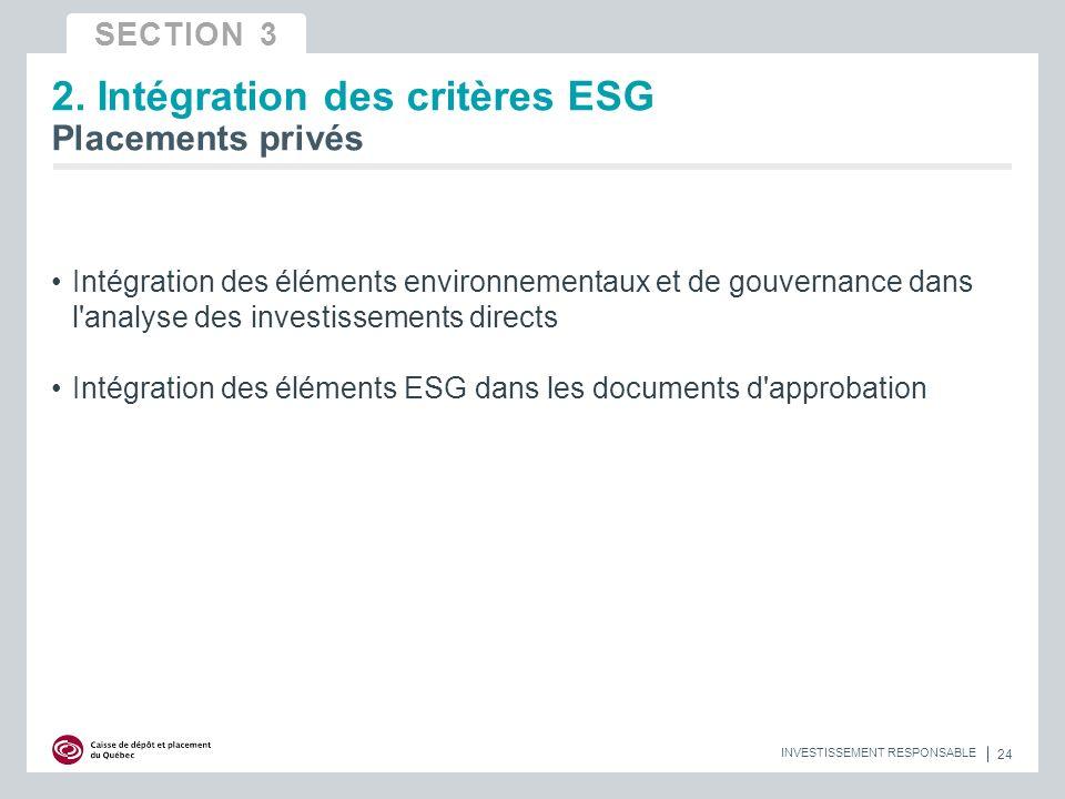 Intégration des éléments environnementaux et de gouvernance dans l analyse des investissements directs Intégration des éléments ESG dans les documents d approbation 24 INVESTISSEMENT RESPONSABLE 2.