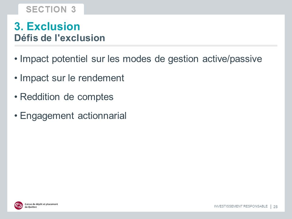 Impact potentiel sur les modes de gestion active/passive Impact sur le rendement Reddition de comptes Engagement actionnarial 28 INVESTISSEMENT RESPONSABLE SECTION 3 3.