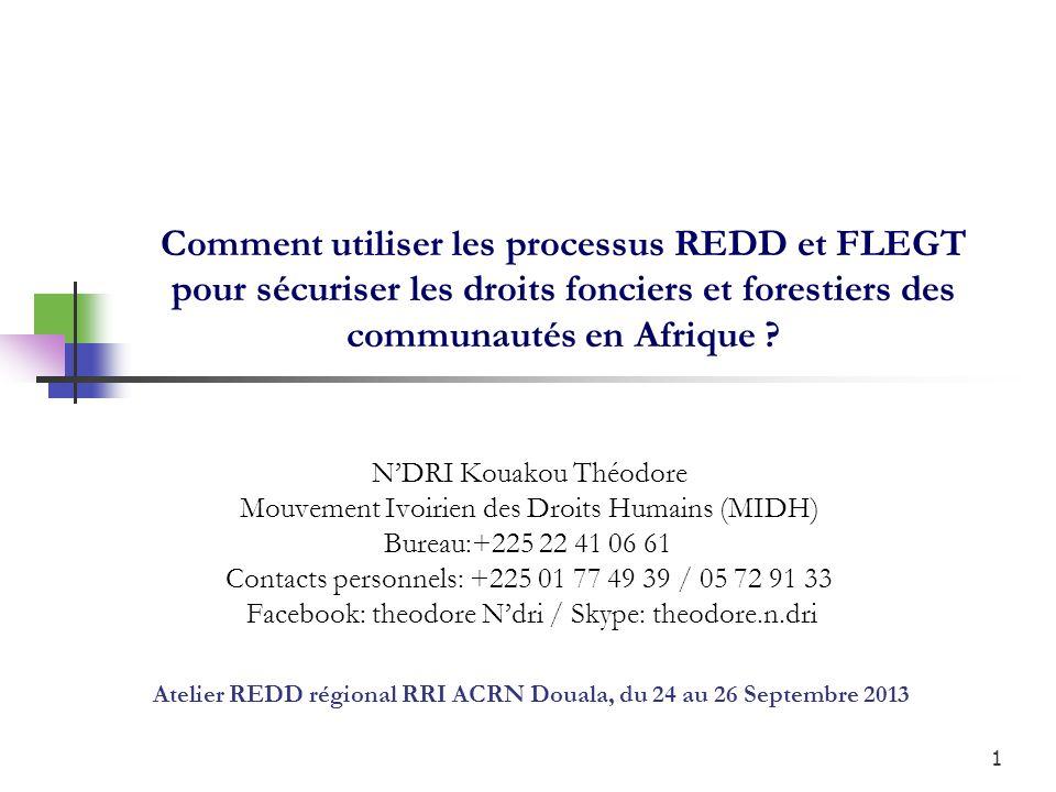1 Comment utiliser les processus REDD et FLEGT pour sécuriser les droits fonciers et forestiers des communautés en Afrique ? NDRI Kouakou Théodore Mou