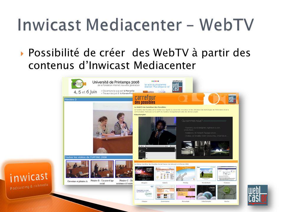 Possibilité de créer des WebTV à partir des contenus dInwicast Mediacenter