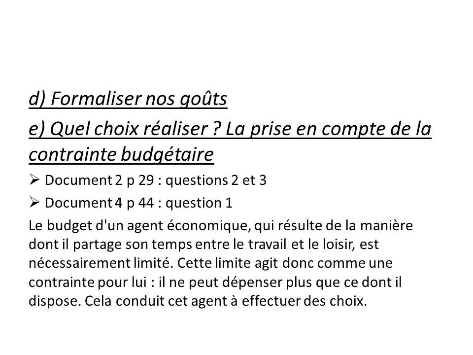 d) Formaliser nos goûts e) Quel choix réaliser ? La prise en compte de la contrainte budgétaire Document 2 p 29 : questions 2 et 3 Document 4 p 44 : q