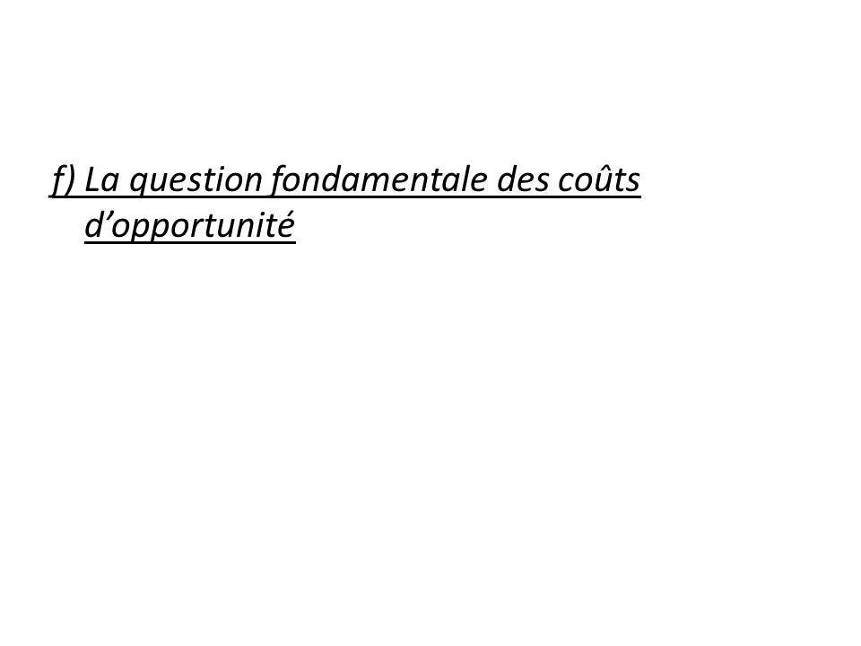 f) La question fondamentale des coûts dopportunité