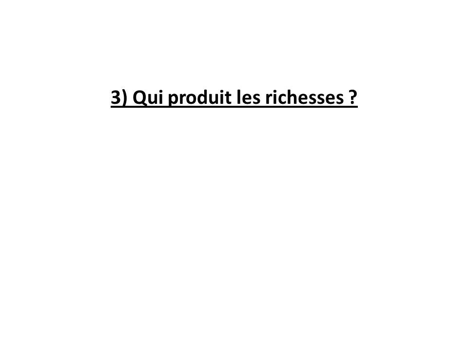 3) Qui produit les richesses ?