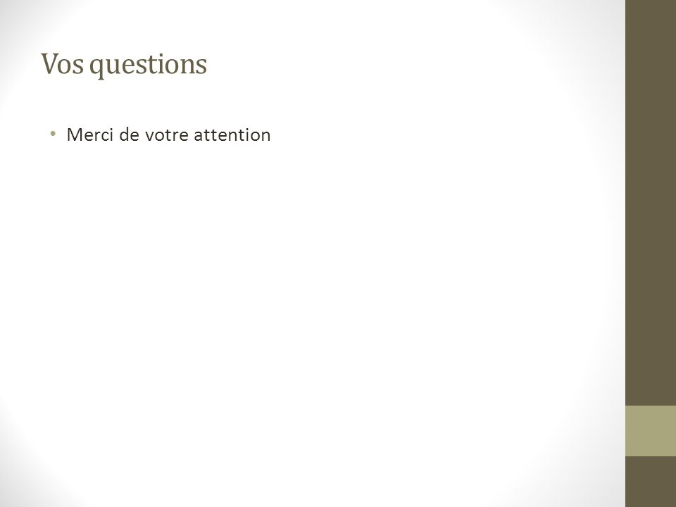 Vos questions Merci de votre attention