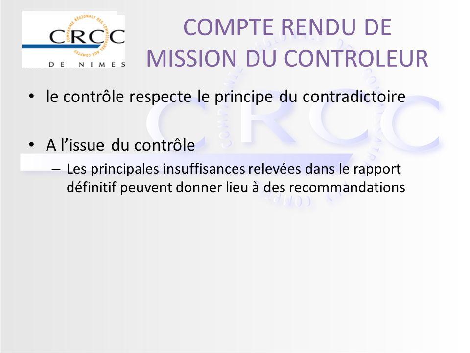 COMPTE RENDU DE MISSION DU CONTROLEUR le contrôle respecte le principe du contradictoire A lissue du contrôle – Les principales insuffisances relevées