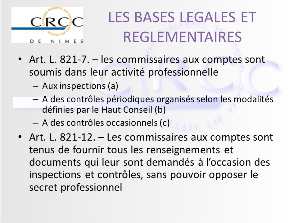 LES BASES LEGALES ET REGLEMENTAIRES Art. L. 821-7. – les commissaires aux comptes sont soumis dans leur activité professionnelle – Aux inspections (a)