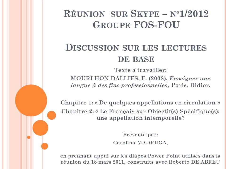 R ÉUNION SUR S KYPE – Nº 1/2012 G ROUPE FOS-FOU D ISCUSSION SUR LES LECTURES DE BASE Texte à travailler: MOURLHON-DALLIES, F. (2008), Enseigner une la