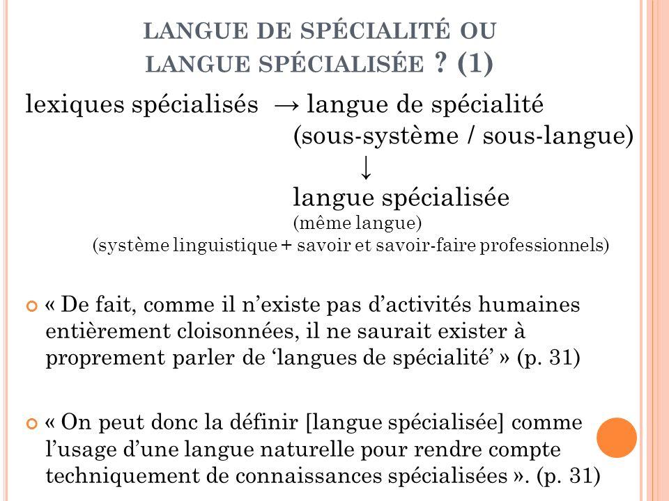 LANGUE DE SPÉCIALITÉ OU LANGUE SPÉCIALISÉE ? (1) lexiques spécialisés langue de spécialité (sous-système / sous-langue) langue spécialisée (même langu