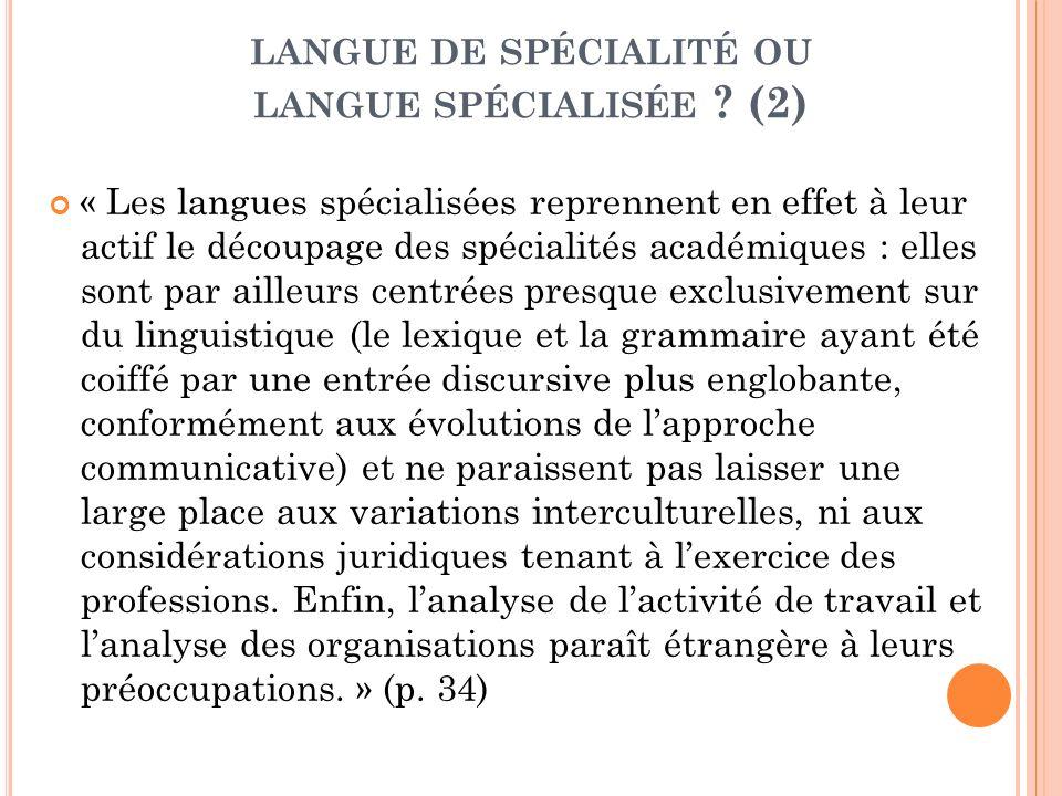 « Les langues spécialisées reprennent en effet à leur actif le découpage des spécialités académiques : elles sont par ailleurs centrées presque exclus