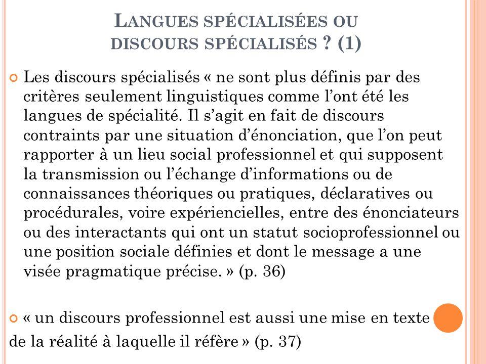 L ANGUES SPÉCIALISÉES OU DISCOURS SPÉCIALISÉS ? (1) Les discours spécialisés « ne sont plus définis par des critères seulement linguistiques comme lon