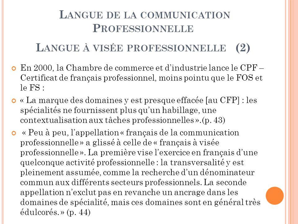L ANGUE DE LA COMMUNICATION P ROFESSIONNELLE ; L ANGUE À VISÉE PROFESSIONNELLE (2) En 2000, la Chambre de commerce et dindustrie lance le CPF – Certif