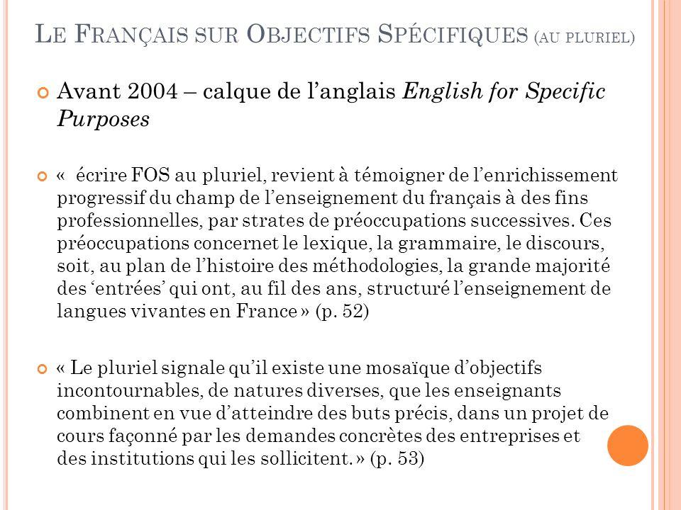 Avant 2004 – calque de langlais English for Specific Purposes « écrire FOS au pluriel, revient à témoigner de lenrichissement progressif du champ de l