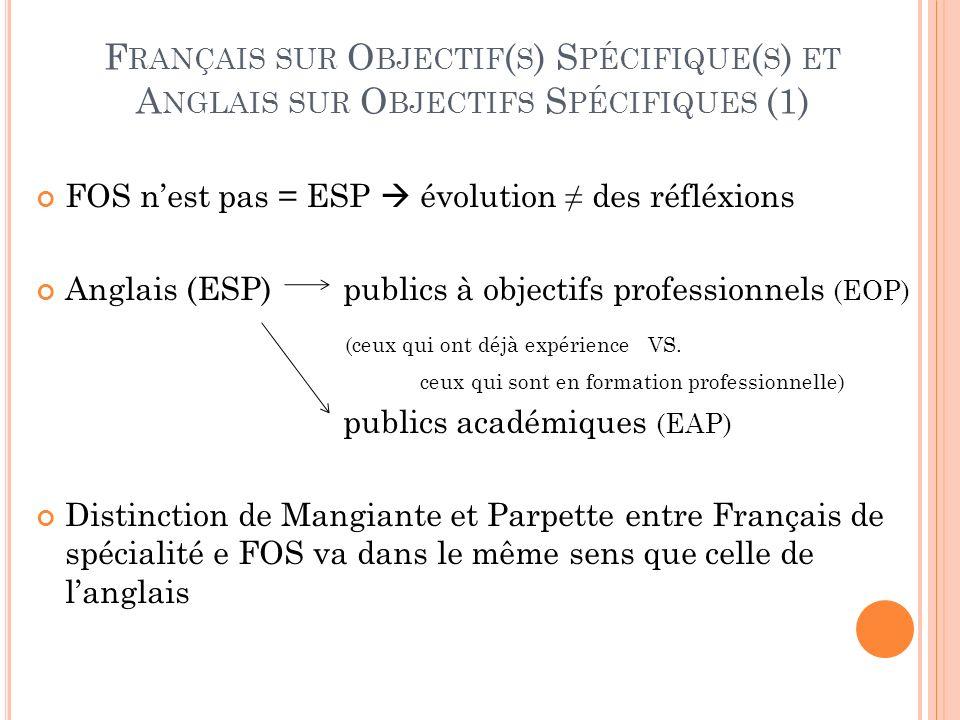 FOS nest pas = ESP évolution des réfléxions Anglais (ESP) publics à objectifs professionnels (EOP) (ceux qui ont déjà expérience VS. ceux qui sont en