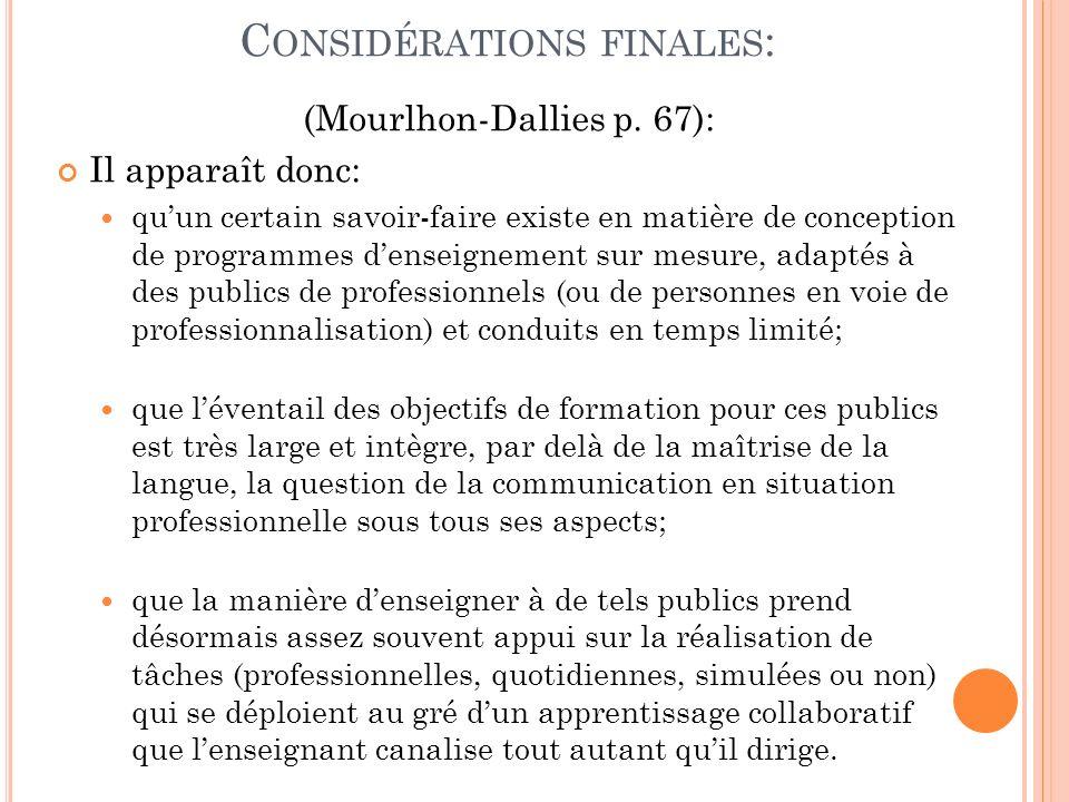 C ONSIDÉRATIONS FINALES : (Mourlhon-Dallies p. 67): Il apparaît donc: quun certain savoir-faire existe en matière de conception de programmes denseign