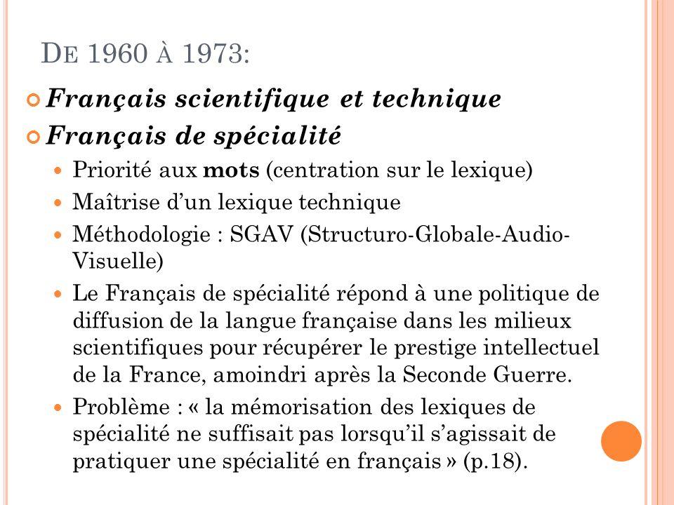 D E 1960 À 1973: Français scientifique et technique Français de spécialité Priorité aux mots (centration sur le lexique) Maîtrise dun lexique techniqu