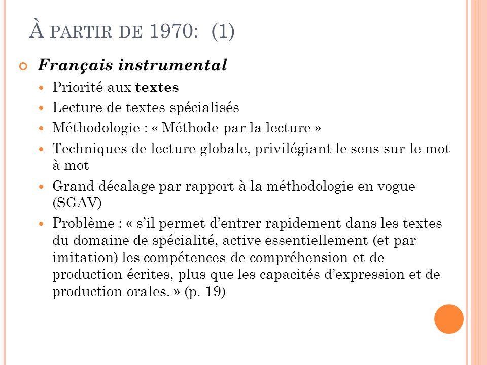 À PARTIR DE 1970: (1) Français instrumental Priorité aux textes Lecture de textes spécialisés Méthodologie : « Méthode par la lecture » Techniques de