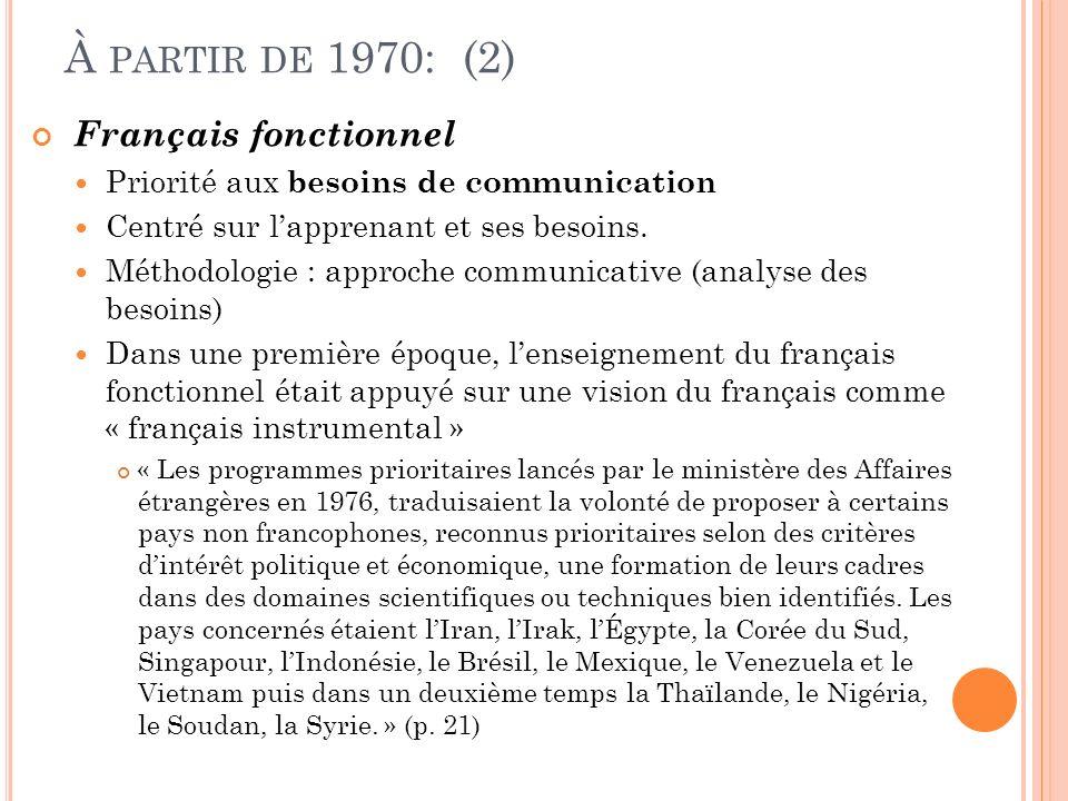 À PARTIR DE 1970: (2) Français fonctionnel Priorité aux besoins de communication Centré sur lapprenant et ses besoins. Méthodologie : approche communi