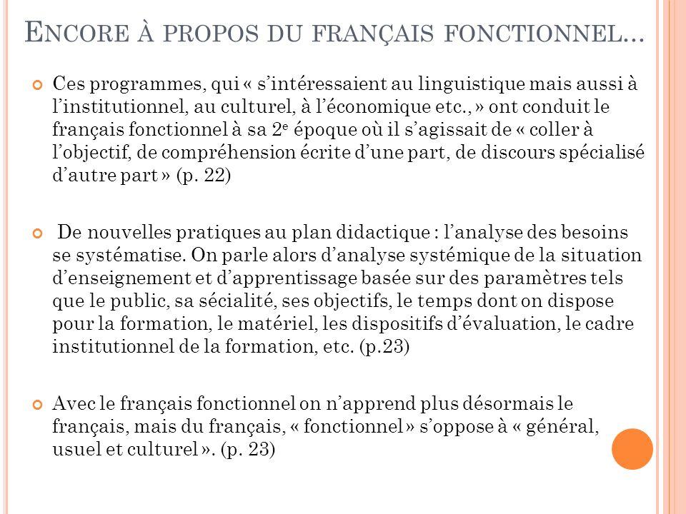 E NCORE À PROPOS DU FRANÇAIS FONCTIONNEL... Ces programmes, qui « sintéressaient au linguistique mais aussi à linstitutionnel, au culturel, à léconomi
