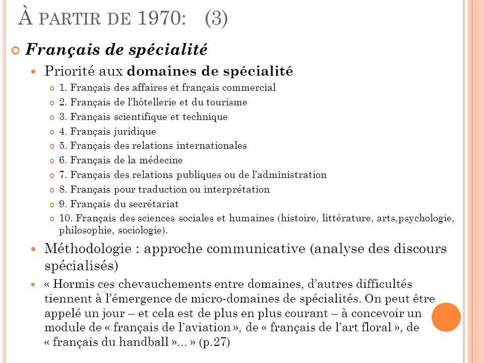 À PARTIR DE 1970: (3) Français de spécialité Priorité aux domaines de spécialité 1. Français des affaires et français commercial 2. Français de lhôtel