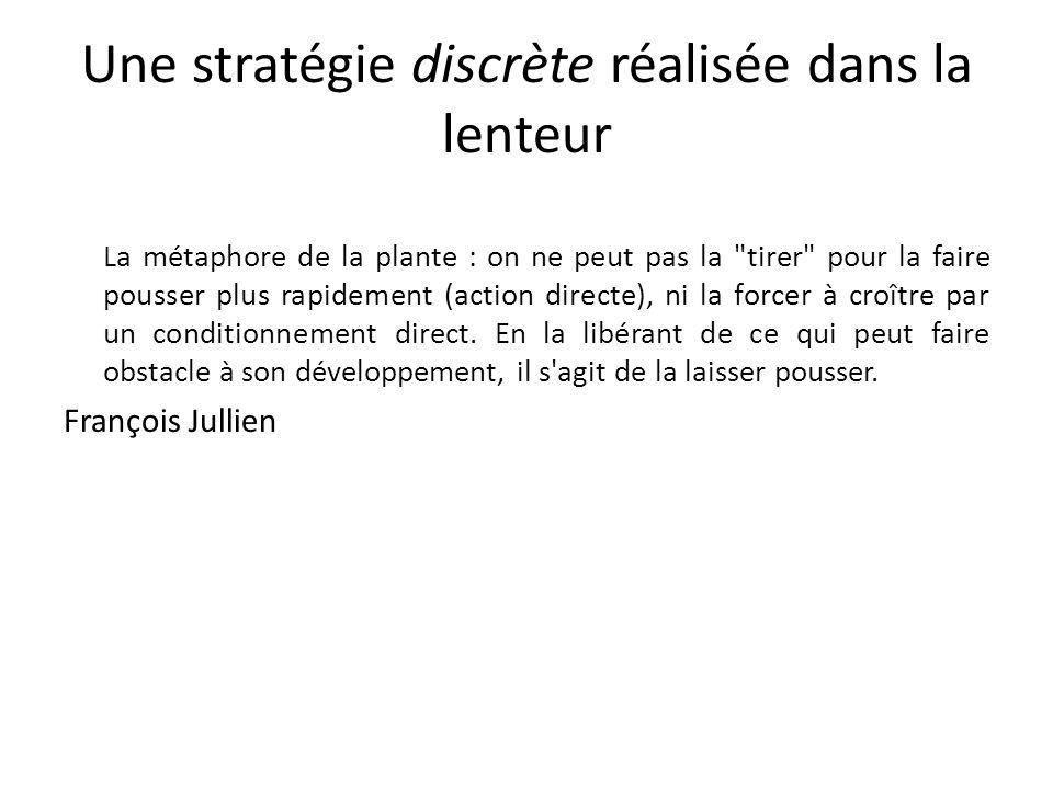 Une stratégie discrète réalisée dans la lenteur La métaphore de la plante : on ne peut pas la