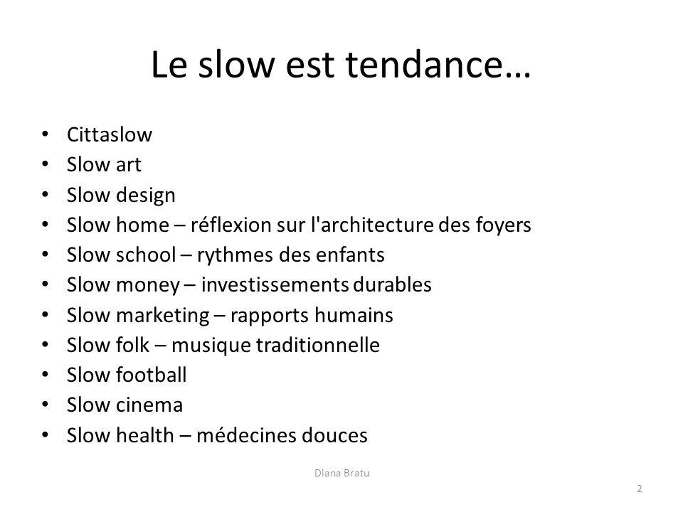 Le slow est tendance… Cittaslow Slow art Slow design Slow home – réflexion sur l'architecture des foyers Slow school – rythmes des enfants Slow money