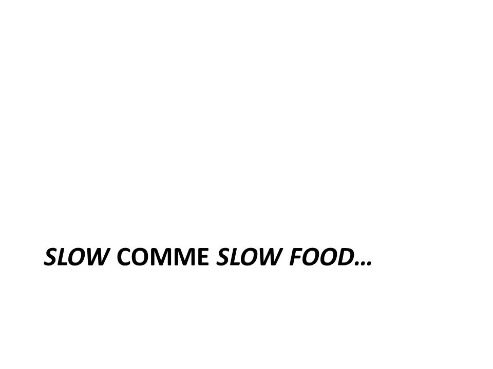 SLOW COMME SLOW FOOD…