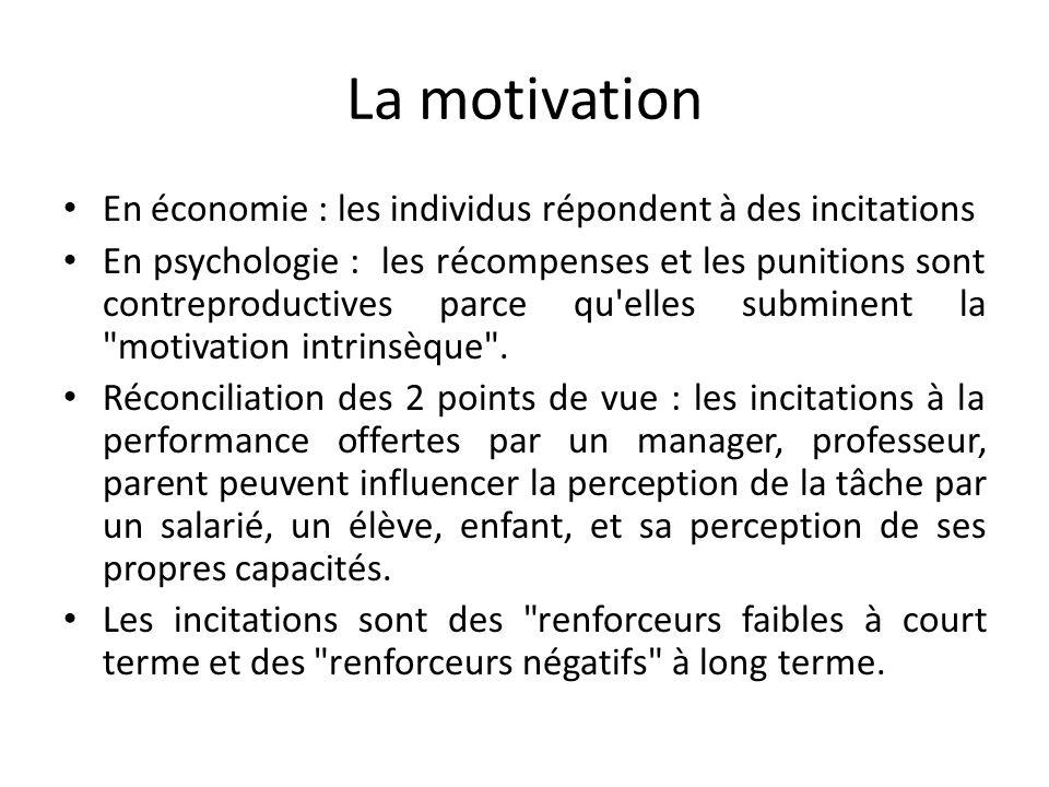 La motivation En économie : les individus répondent à des incitations En psychologie : les récompenses et les punitions sont contreproductives parce q