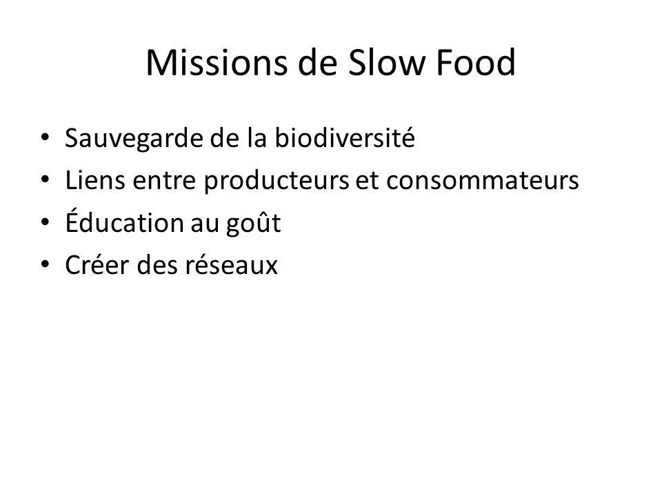 Missions de Slow Food Sauvegarde de la biodiversité Liens entre producteurs et consommateurs Éducation au goût Créer des réseaux