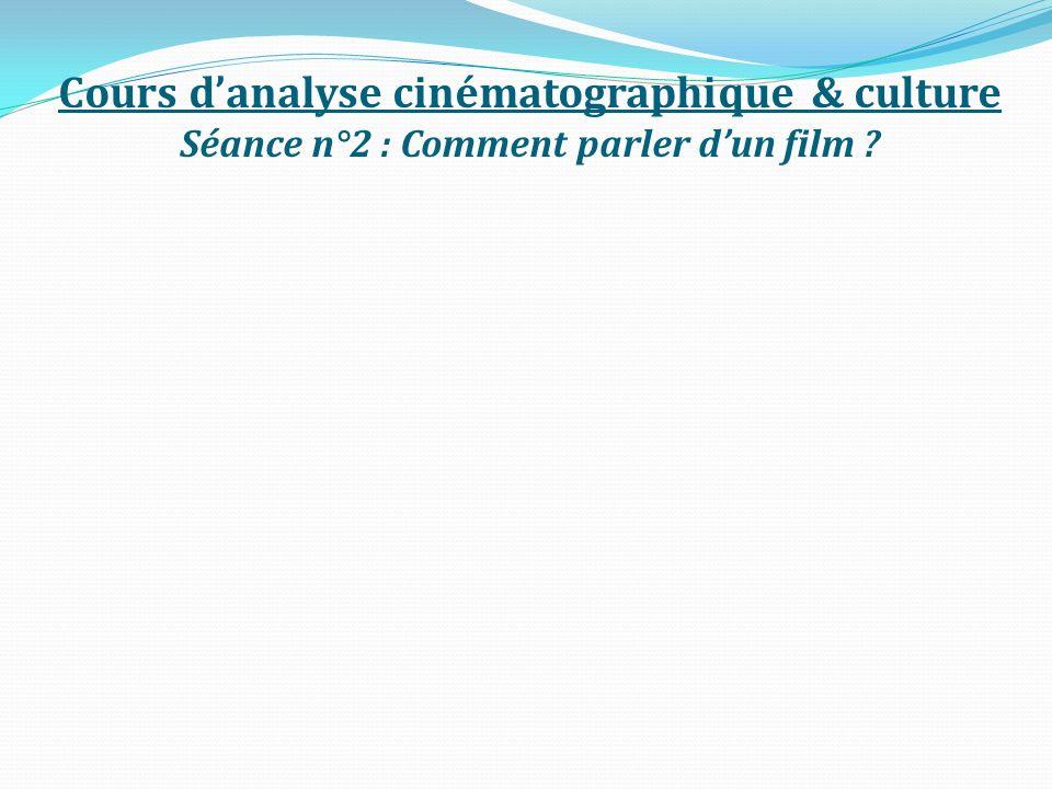 Cours danalyse cinématographique & culture Séance n°2 : Comment parler dun film ?