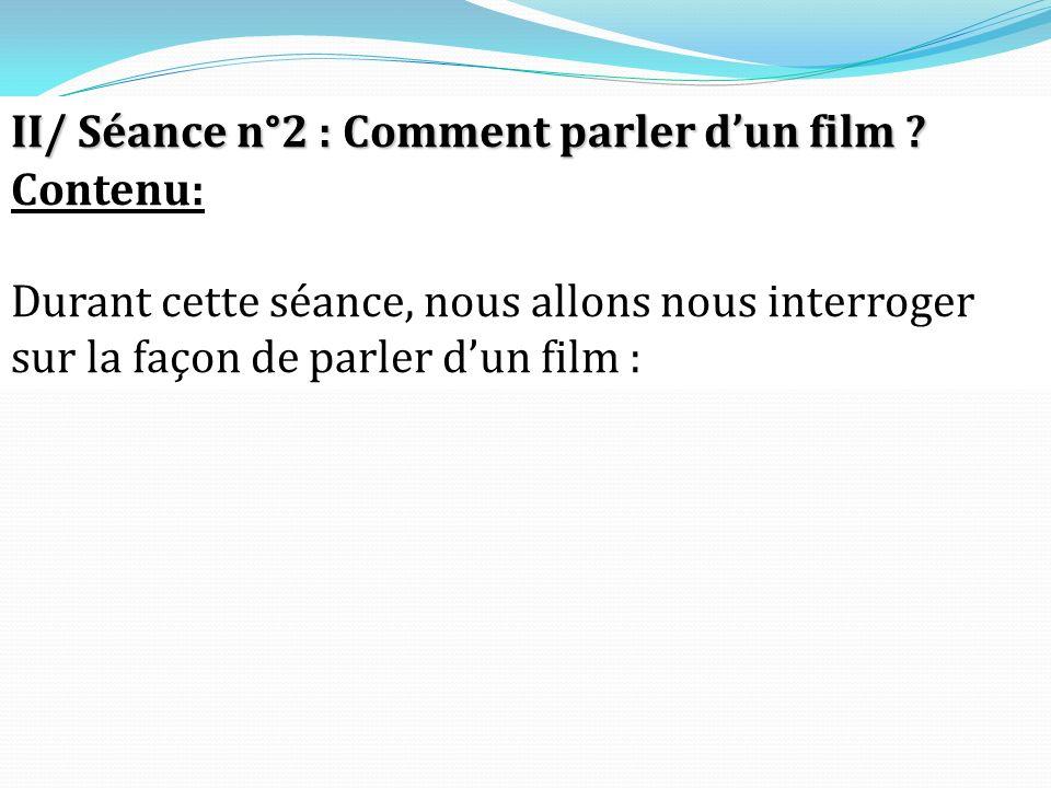 II/ Séance n°2 : Comment parler dun film .