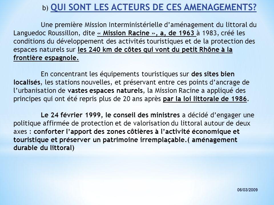 06/03/2009 b) QUI SONT LES ACTEURS DE CES AMENAGEMENTS? Une première Mission Interministérielle daménagement du littoral du Languedoc Roussillon, dite