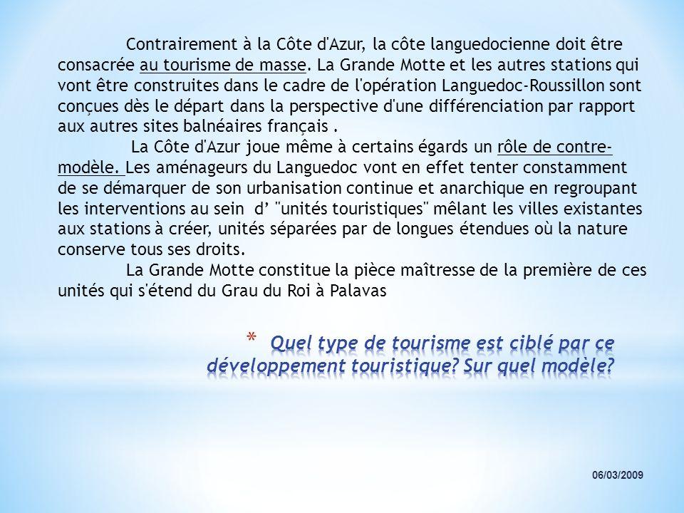 Contrairement à la Côte d'Azur, la côte languedocienne doit être consacrée au tourisme de masse. La Grande Motte et les autres stations qui vont être