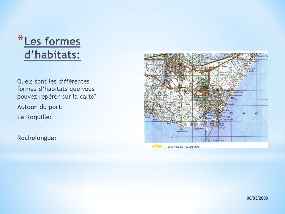 Quels sont les différentes formes dhabitats que vous pouvez repérer sur la carte? Autour du port: La Roquille: Rochelongue: 06/03/2009