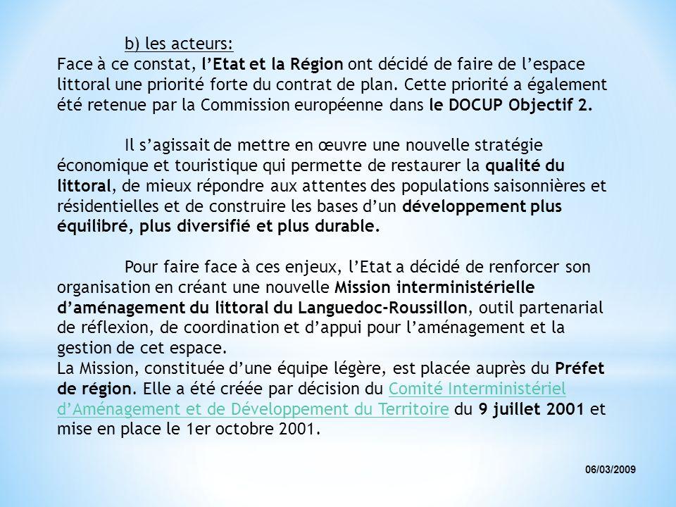 06/03/2009 b) les acteurs: Face à ce constat, lEtat et la Région ont décidé de faire de lespace littoral une priorité forte du contrat de plan. Cette