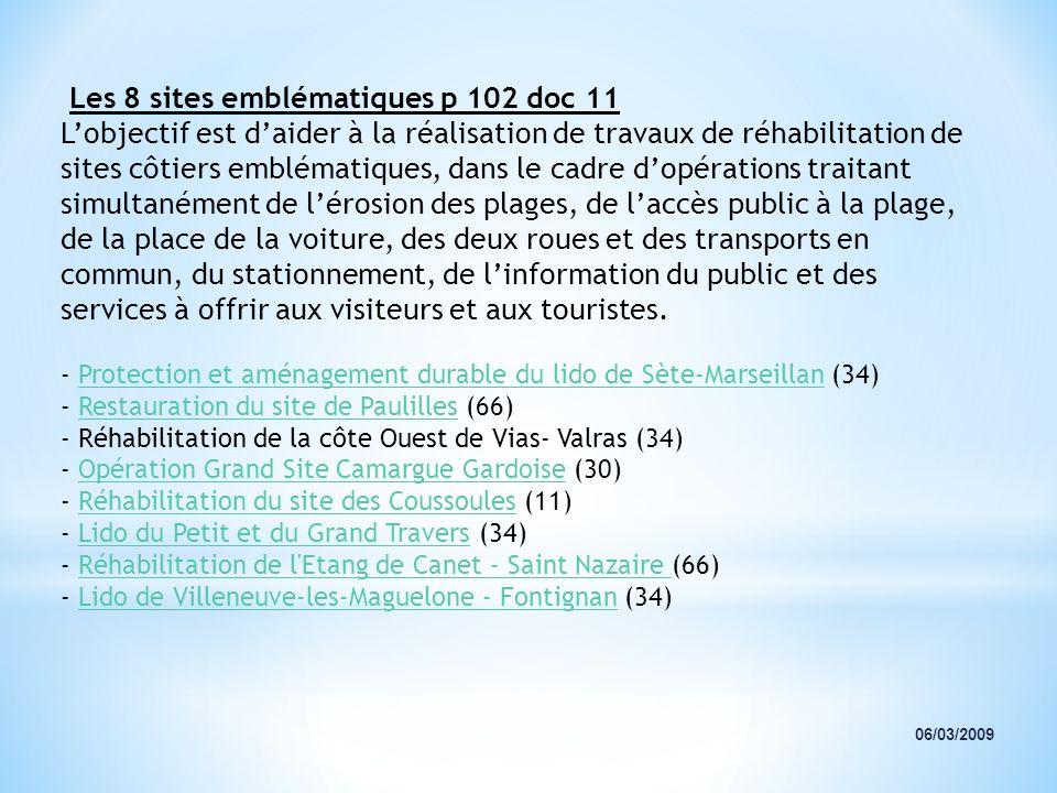 06/03/2009 Les 8 sites emblématiques p 102 doc 11 Lobjectif est daider à la réalisation de travaux de réhabilitation de sites côtiers emblématiques, d