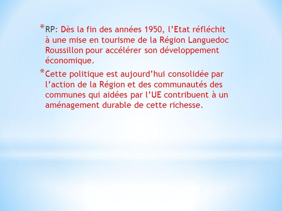 * RP: Dès la fin des années 1950, lEtat réfléchit à une mise en tourisme de la Région Languedoc Roussillon pour accélérer son développement économique