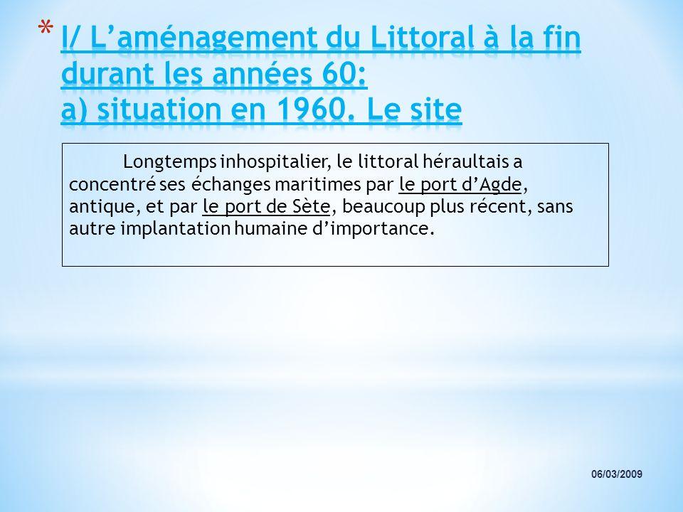 06/03/2009 Longtemps inhospitalier, le littoral héraultais a concentré ses échanges maritimes par le port dAgde, antique, et par le port de Sète, beau