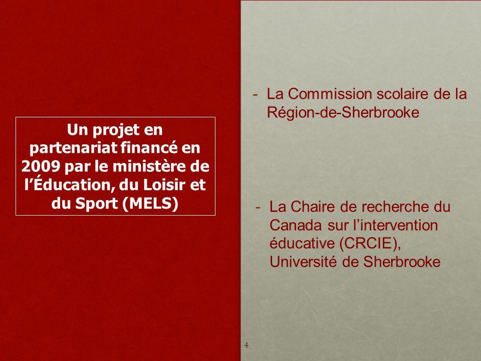 Un projet en partenariat financé en 2009 par le ministère de lÉducation, du Loisir et du Sport (MELS) La Commission scolaire de la Région-de-Sherbrooke La Chaire de recherche du Canada sur lintervention éducative (CRCIE), Université de Sherbrooke 4